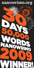 30 DAYS, 50,000 WORDS, NANOWRIMO 2009 WINNER!