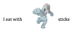 I eat with [MACHOP] sticks.