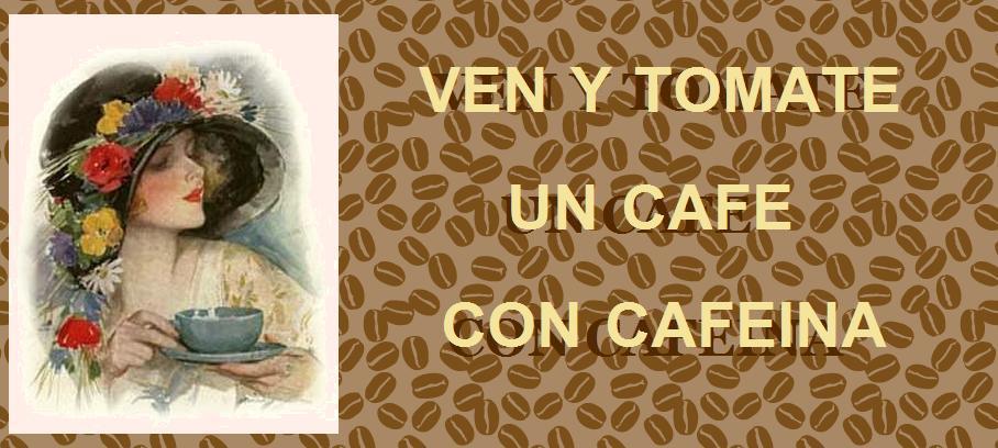 VEN Y TOMATE UN CAFE CON CAFEINA