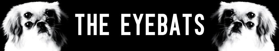 eyebats!