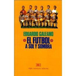 LIBRODE: El Futbol a sol y sombra ( Eduardo Galeano)
