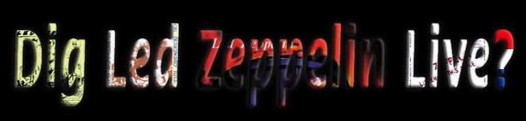 Dig Led Zeppelin Live ?