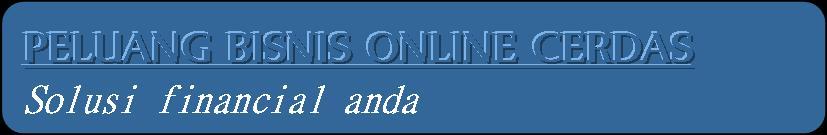 :: Peluang Bisnis Online Cerdas ::