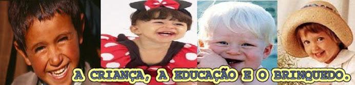 .: A CRIANÇA, A EDUCAÇÃO E O BRINQUEDO:.