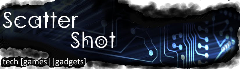 Scattershot: tech [games||gadgets]