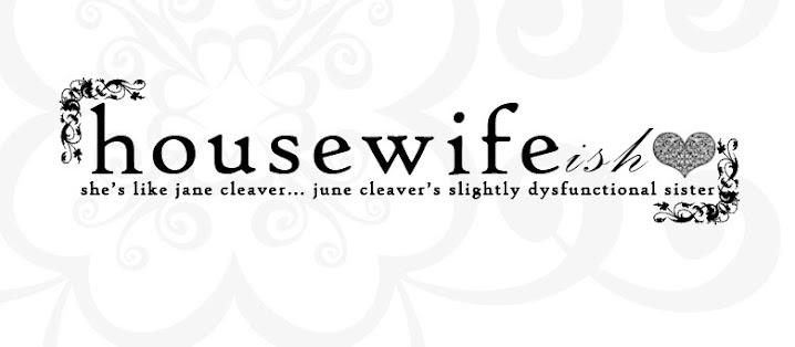 Housewife-ish.