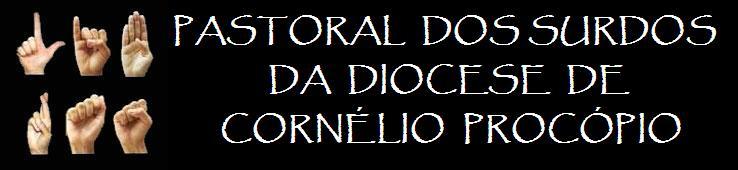 PASTORAL dos SURDOS da DIOCESE de CORNÉLIO PROCÓPIO