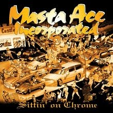 "MASTA ACE INC.   ""SITTIN' ON CHROME"""