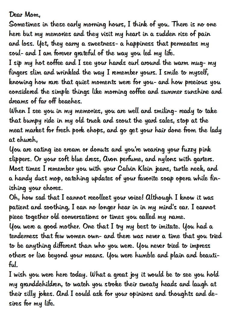 letter to mom Dear mom, it is impossible to put into words everything i appreciate about you from who you are as a person, to the person you raised me to be, everything about you.