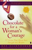 Chocolate for a Woman's Courage: 77 Stories That Honor Your Strength and Wisdom (Kindle Edition)