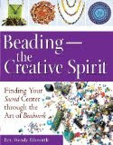 Beading the Creative Spirit: Finding Your Sacred Center Through the Art of Beadwork (Kindle Edition