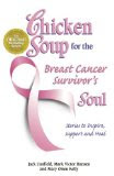 Chicken Soup for the Breast Cancer Survivor's Soul: Stories to Inspire, Support and Heal   See larg