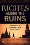 Riches Among the Ruins: Adventures in the Dark Corners of the Global Economy (Kindle Edition)
