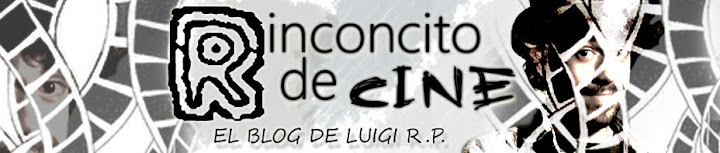 Rinconcito de cine - El Blog de Luigi R.p. -