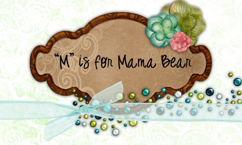"""M"" is for Mama Bear"