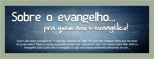 Sobre o evangelho... pra quem não é evangélico!