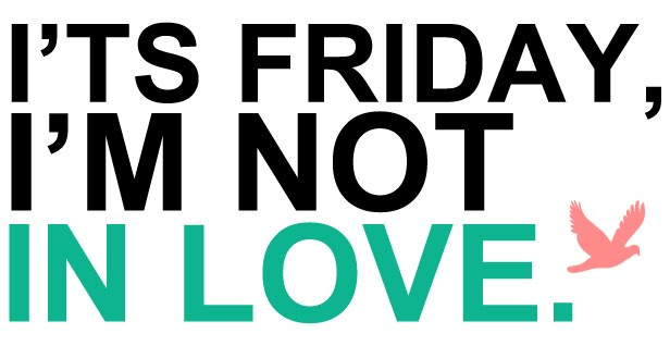 IT'S FRIDAY I'M NOT INLOVE