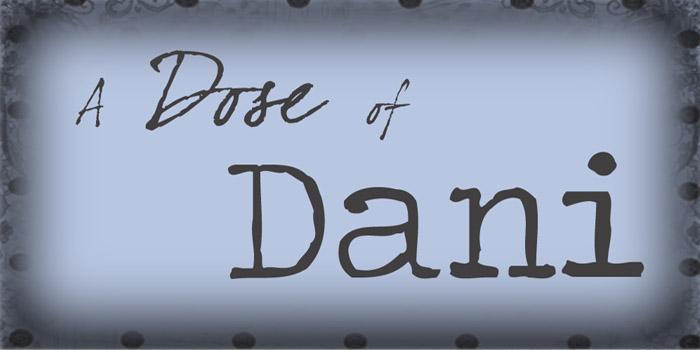A Dose of Dani
