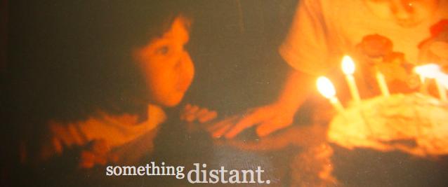 something distant.