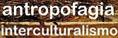http://antropofagia-interculturalismo.blogspot.com/
