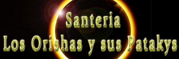 Santeria, Los Orishas y sus Patakis.