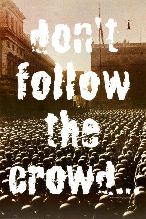 http://1.bp.blogspot.com/_tHFCZKBL-bs/TScm39rX3bI/AAAAAAAAAtI/agEj8iR4yng/s1600/don%2527t+follow+the+crowd.jpg