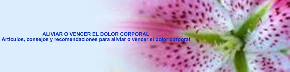 ALIVIAR O VENCER EL DOLOR CORPORAL