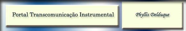 Portal Transcomunicação Instrumental - TCI - Phyllis Delduque