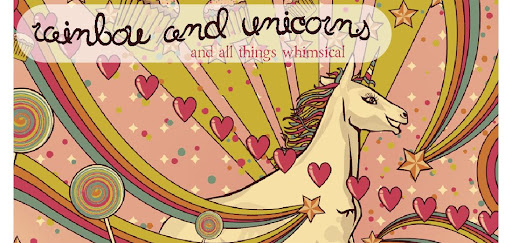 Rainbow and Unicorns.... and all things whimsical