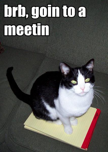 brb, goin to a meetin