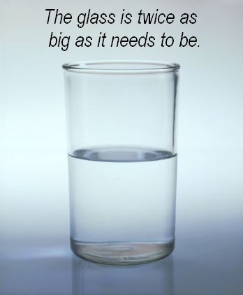 The Glass is Twice as Big As it Needs to Be