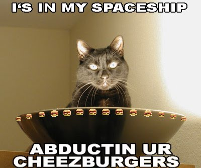 I'S IN MY SPACESHIP ABDUCTIN UR CHEEZBURGERS
