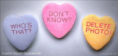 candy hearts: Who's that? Don't know? Delete photo!
