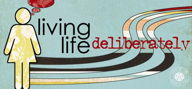 Living Life Deliberately