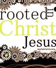 """That Christ may dwell in your hearts by faith... be rooted and grounded in (His) love.""  Eph. 3:17"