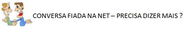 CONVERSA FIADA NA NET - PRECISA DIZER MAIS ?