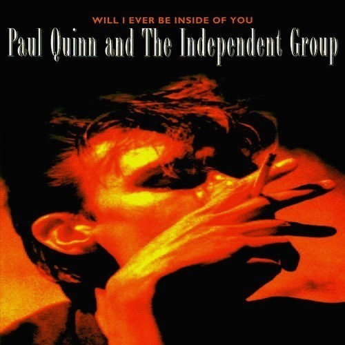 Paul Quinn & the Independent Group - Will I ever be inside of you