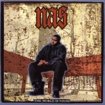 the world is yours nas. Nas - The World Is Yours