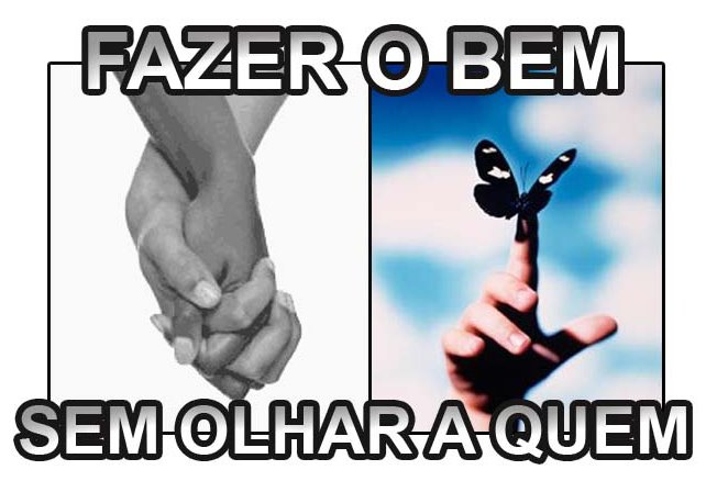 FAZER O BEM SEM OLHAR A QUEM