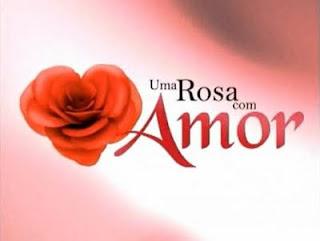 Novela Uma Rosa Com Amor - Resumo dos Próximos Capitulos
