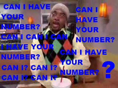 Can I have your number?  Can I?  Can I have the ten digits that will connect me to you telephonically?  Can I?  Can I?!