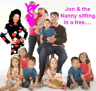 OMG Can you imagine, Jon & THIS Nanny...? (cue the annoying laugh)