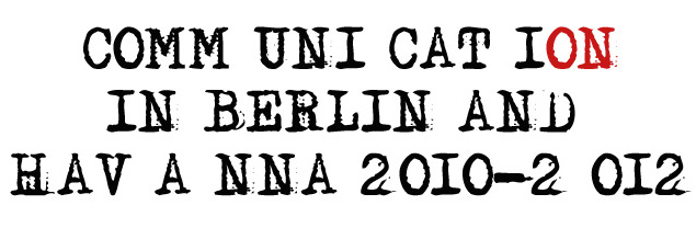 COMM U NI CATION      Berlin - Havanna