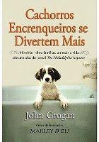Cachorros Encrenqueiros se Divertem Mais - John Grogan