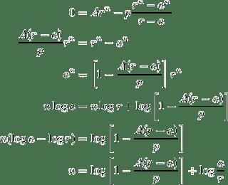 0 = Ar^n-p{r^n-a^n\over r-a} ; {A(r-a)\over p}r^n = r^n - a^n ; a^n = [1-{A(r-a)\over p}]r^n ; n\log a = n\log r + \log[1-{A(r-a)\over p}] ; n(\log a - \log r) = \log[1-{A(r-a)\over p}] ; n = \log[1-{A(r-a)\over p}] \div \log {a\over r}
