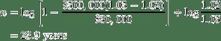 n = \log[1-{\$500,000(1.05-1.02)\over\$30,000}] \div \log{1.02\over1.05} = 23.9 years