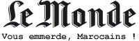 le Journal Le Monde vous emmerde Marocains