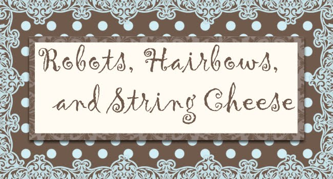 Robots, Hairbows and String Cheese