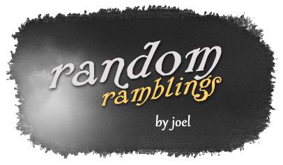 Joel's Random Ramblings