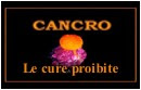 CANCRO: LE CURE PROIBITE